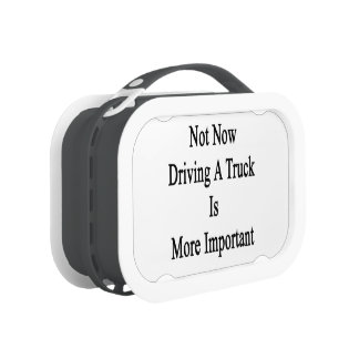 Not Now Driving A Truck Is More Important Replacement Plate