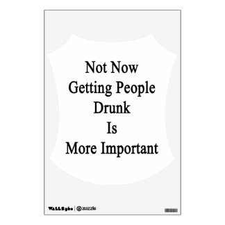 Not Now Getting People Drunk Is More Important Room Graphic