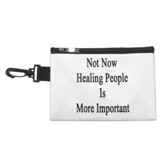 Not Now Healing People Is More Important Accessories Bag