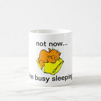 NOT NOW...I'M BUSY SLEEPING COFFEE MUG