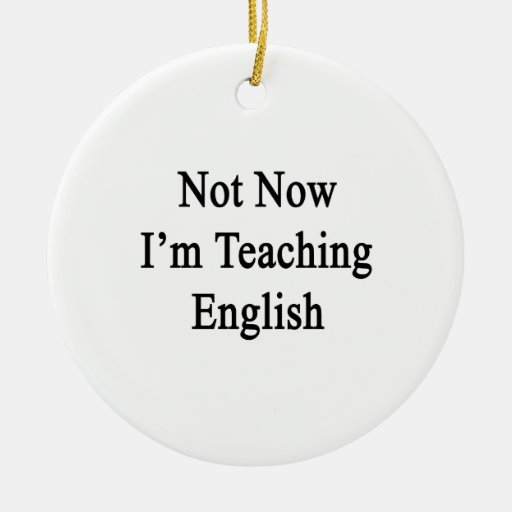 Not Now I'm Teaching English Double-Sided Ceramic Round Christmas Ornament