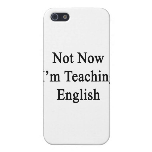 Not Now I'm Teaching English iPhone 5 Cases