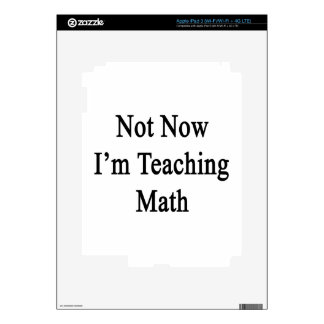 Not Now I'm Teaching Math Skins For iPad 3