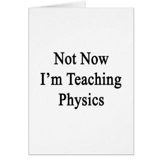 Not Now I'm Teaching Physics Greeting Card