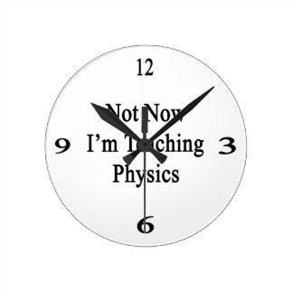 Not Now I'm Teaching Physics Round Wallclocks