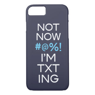 Not Now I'm Texting iPhone 7 Case