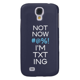 Not Now I'm Texting Samsung S4 Case