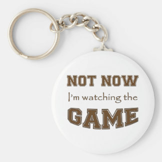 Not Now I'm Watching The Game Keychain