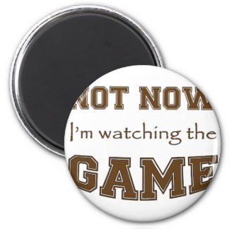 Not Now I'm Watching The Game Magnet
