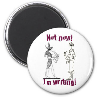 Not now! I'm writing! Magnet