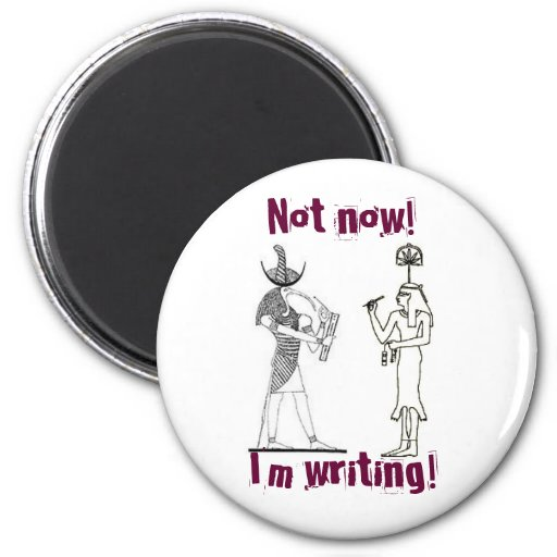 Not now! I'm writing! Refrigerator Magnet