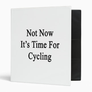 Not Now It s Time For Cycling 3 Ring Binders