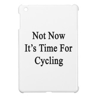 Not Now It s Time For Cycling iPad Mini Cases