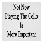 Not Now Playing The Cello Is More Important Posters