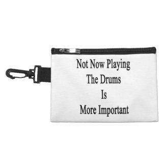 Not Now Playing The Drums Is More Important Accessory Bag