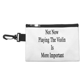 Not Now Playing The Violin Is More Important Accessory Bags