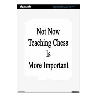 Not Now Teaching Chess Is More Important iPad 3 Decals