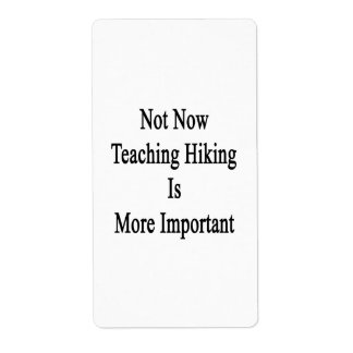 Not Now Teaching Hiking Is More Important Labels