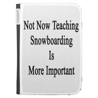 Not Now Teaching Snowboarding Is More Important Kindle Keyboard Case