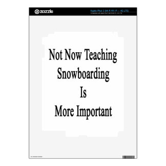 Not Now Teaching Snowboarding Is More Important Decals For iPad 3