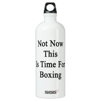 Not Now This Is Time For Boxing SIGG Traveler 1.0L Water Bottle
