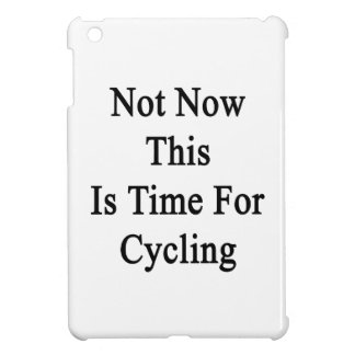 Not Now This Is Time For Cycling iPad Mini Cover