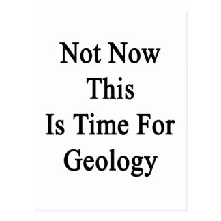 Not Now This Is Time For Geology Postcard