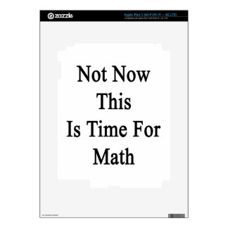 Not Now This Is Time For Math Skin For iPad 3