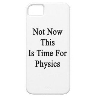 Not Now This Is Time For Physics iPhone 5 Cases