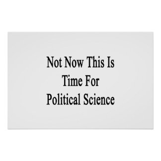 Not Now This Is Time For Political Science Print