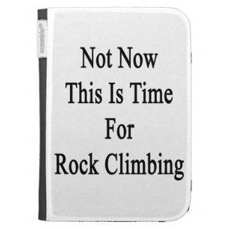 Not Now This Is Time For Rock Climbing Case For Kindle