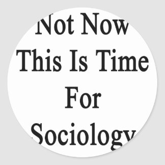 Not Now This Is Time For Sociology Sticker