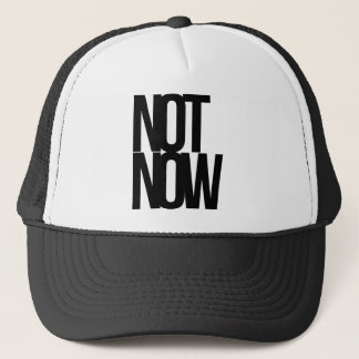 Not Now Trucker Hat