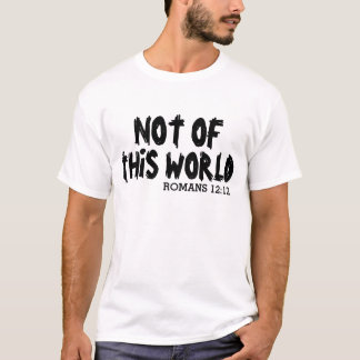 NOT OF THIS WORLD, Christian shirts, Romans 12:12 T-Shirt