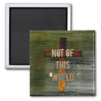 """Not of This World"" Custom Christian 2 Inch Square Magnet"