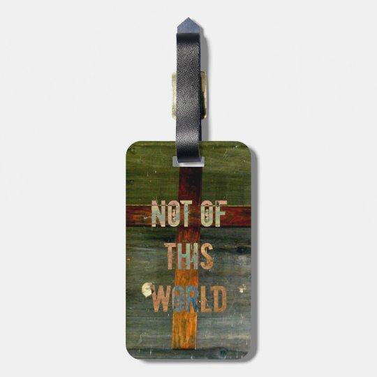 """Not of This World"" Custom Christian Bag Tag"