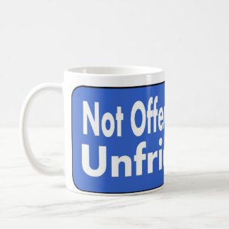 Not Offended To Be Unfriended Coffee Mug