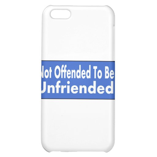 Not Offended To Be Unfriended iPhone 5C Covers