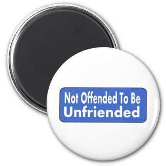 Not Offended To Be Unfriended Refrigerator Magnet