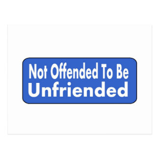 Not Offended To Be Unfriended Postcard