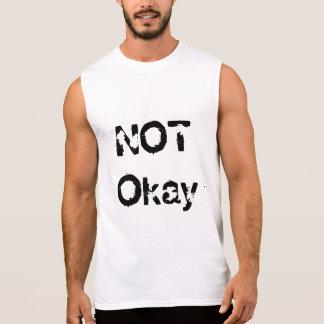 NOT okay Sleeveless Tshirt for men or women