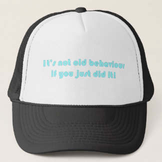 not old behaviour trucker hat