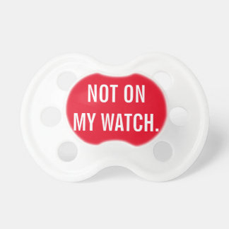 Not On My Watch Pacifier