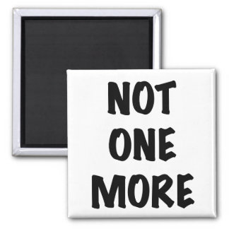 Not One More 2 Inch Square Magnet