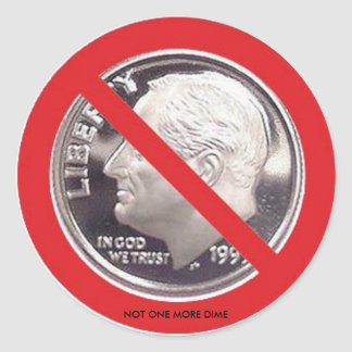 NOT ONE MORE DIME CLASSIC ROUND STICKER