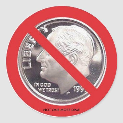NOT ONE MORE DIME ROUND STICKER