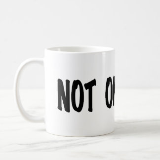 Not One More Coffee Mugs