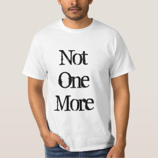 Not One More T-Shirt