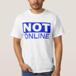 Not Online T-Shirt