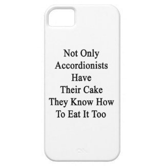 Not Only Accordionists Have Their Cake They Know H iPhone 5 Cover